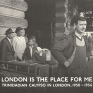 London Is The Place For Me - Volume 1: Trinidian Calypso In London 1950 - 1956
