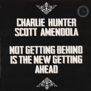 Charlie Hunter & Amendola Scott - Not Getting Behind Is The New Getting Ahead