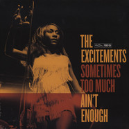Excitements, The - Sometimes Too Much Ain't Enough