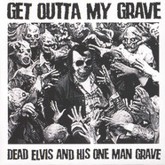 Dead Elvis & His One Man Grave - Get Outta My Grave