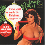 Kay Martin & Her Body Guards - I Know What You Want For Christmas