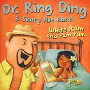Dr. Ring Ding & Sharp Axe Band - White Rum & Pum Pum / Belly To Belly