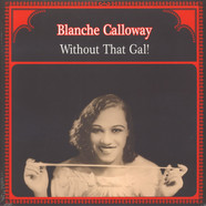 Blanche Calloway - Without That Gal!