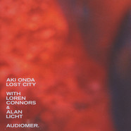 Aki Onda With Loren Connors & Alan Licht - Lost City