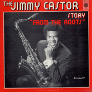 """Jimmy Castor - The Jimmy Castor Story """"From The Roots"""""""