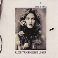 Alice Tambourine Lover - Like A Rose