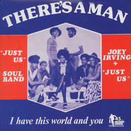 Joey Irving & Just Us - There's A Man / I Have This World And You