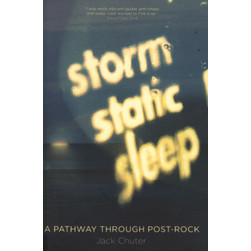 Jack Chuter - Storm Static Sleep: A Pathway Through Post-Rock
