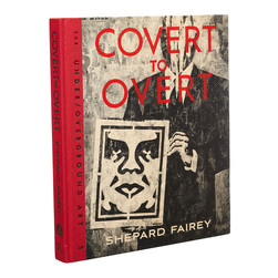 Shepard Fairey - Covert To Covert: The Under / Overground Art Of Shepard Fairey