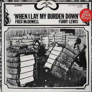 FRED MCDOWELL / FURRY LEWIS - When I Lay My Burden Down - LP