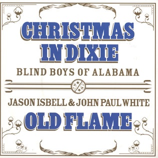 BLIND BOYS OF ALABAMA, JASON ISBELL & JOHN PAUL WH - Christmas In Dixie / Old Flame - 7inch x 1
