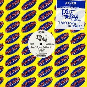 DIRT BAG - I ain't trying to hear it feat. Monica - 12 inch x 1