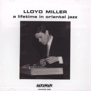 LLOYD MILLER - A Lifetime In Oriental Jazz - CD