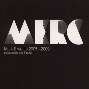 MARK E - Works 2005-2009 Selected Tracks & Edits Volume 1 - CD
