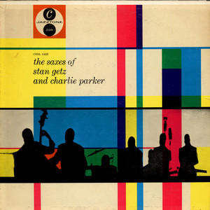 The Saxes Of Stan Getz And Charlie Parker
