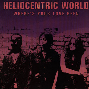 HELIOCENTRIC WORLD - Where's Your Love Been - 12 inch x 1