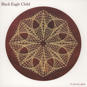 BLACK EAGLE CHILD - Go Around, Again - 33T