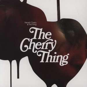 NENEH CHERRY & THE THING - The Cherry Thing - CD