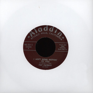 PAT PATRICK - I Ain't Done Nothin' To You - 7inch x 1