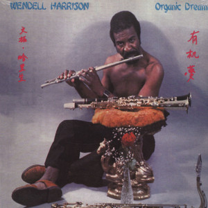 WENDELL HARRISON - Organic Dream - CD
