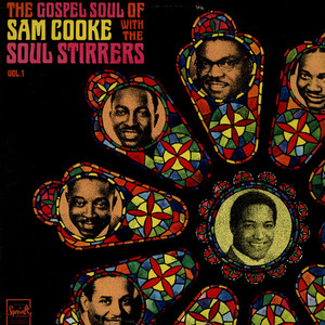 The Gospel Soul Of Sam Cooke With The Soul Stirrers Vol 1