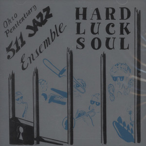 OHIO PENITENTIARY 511 JAZZ ENSEMBLE - Hard Luck Soul - CD