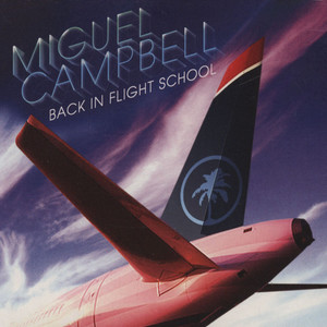 MIGUEL CAMPBELL - Back In Flight School - CD
