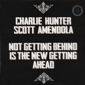 CHARLIE HUNTER & AMENDOLA SCOTT - Not Getting Behind Is The New Getting Ahead - LP