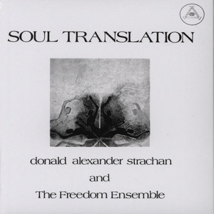 DONALD ALEXANDER STRACHAN & THE FREEDOM ENSEMBLE - Soul Translation: A Spiritual Suite - CD