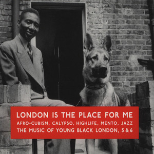 LONDON IS THE PLACE FOR ME - Volume 5 & 6: Afro-Cubism, Calypso, Highlife, Mento, Jazz - The Music Of Young Black London - CD x 2