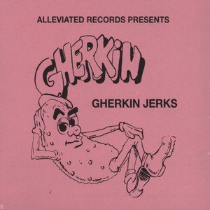 GHERKIN JERKS (LARRY HEARD) - Alleviated presents The Gherkin Jerks - CD