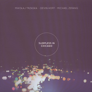 MIKOLAJ TRZASKA, DEVIN HOFF & MICHAEL ZERANG - Sleepless in Chicago - LP
