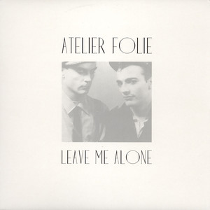 ATELIER FOLIE - Leave Me Alone - 12 inch x 1