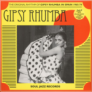 SOUL JAZZ RECORDS PRESENTS - The Original Rhythm of Gipsy Rhumba in Spain 1965-74 - LP x 2