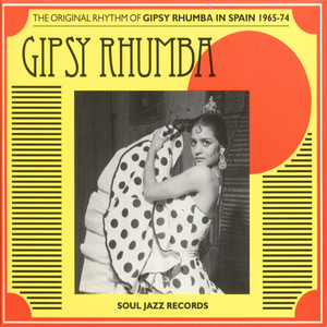 SOUL JAZZ RECORDS PRESENTS - The Original Rhythm of Gipsy Rhumba in Spain 1965-74 - CD