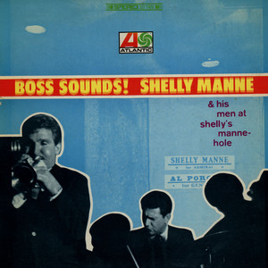 SHELLY MANNE & HIS MEN - Boss Sounds! Shelly Manne & His Men At Shelly Manne-Hole - LP
