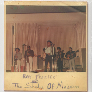 RAY FRAZIER & THE SHADES OF MADNESS - Ray Frazier & the Shades of Madness - 7inch x 3