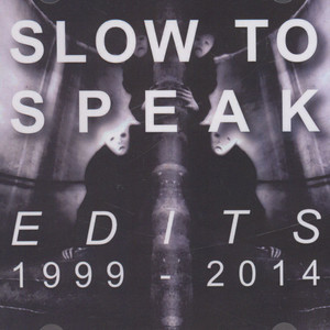 SLOW TO SPEAK - Edits : 1999-2014 - CD x 2