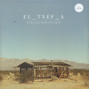 EL TXEF A - We Walked Home Together - LP x 2