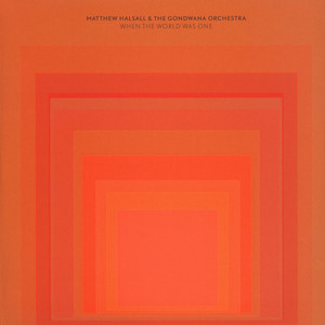 MATTHEW HALSALL & THE GONDWANA ORCHESTRA - When The World Was One - LP