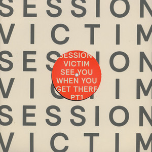 SESSION VICTIM - See You When You Get There Pt. 1 - 12 inch x 1