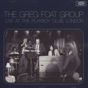 GREG FOAT GROUP, THE - Live at the Playboy Club, London - CD