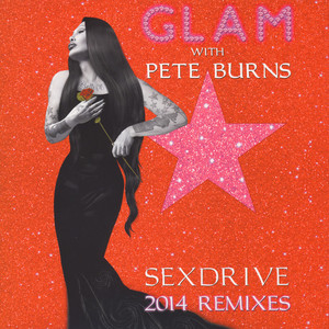 GLAM WITH PETE BURNS - Sex Drive 2014 Remixes - 12 inch x 1