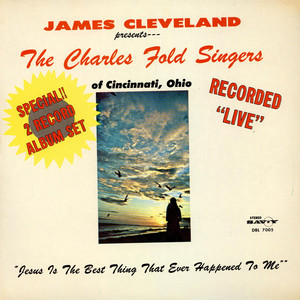 REV. JAMES CLEVELAND AND CHARLES FOLD SINGERS, THE - Jesus Is The Best Thing That Ever Happened To Me - LP x 2