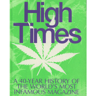 Editors Of High Times Magazine - High Times: A 40 Year History Of The Worls's Most Infamous Magazine