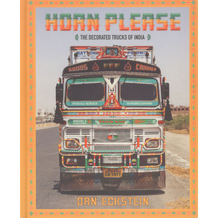 Dan Eckstein - Horn Please: The Graphic Trucks Of India