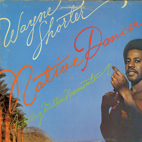 Wayne Shorter Featuring Milton Nascimento - Native Dancer