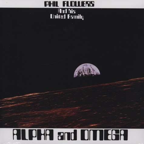 Phil Flowers And His United Family - Alpha And Omega