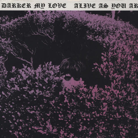 Darker My Love - Alive As You Are