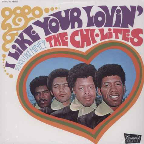 Chi-Lites - I Like Your Lovin' – Do You Like Mine?